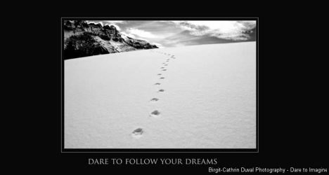 Dare to follow your dreams