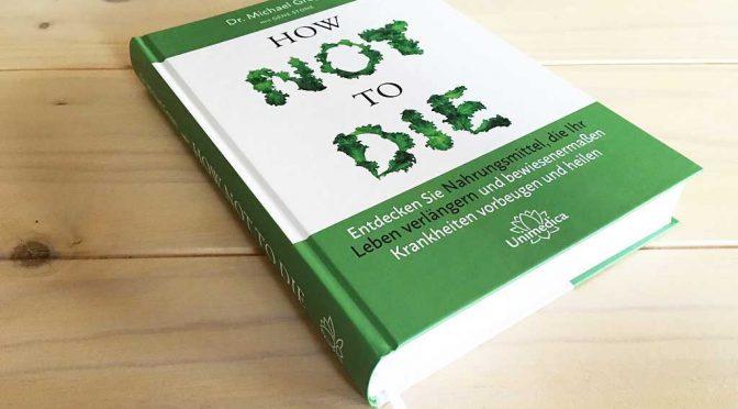How not to die: Wie es gelingt, fit in die Kiste zu springen